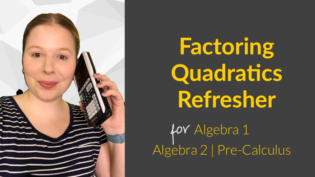 Factoring quadratics review for Algebra 1, Algebra 2, and Pre-Calculus